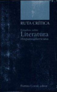 Ruta crítica : estudios sobre literatura hispanoamericana