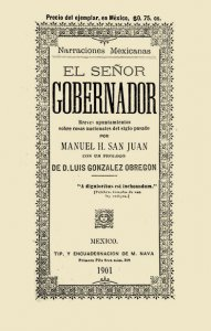 Narraciones mexicanas : El Señor Gobernador ; Breves apuntamientos sobre cosas nacionales del siglo pasado