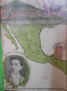 El separatismo en Yucatán : novela histórica política mexicana
