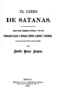 El libro de Satanás : algo que parece novela y no es : verdades claras y obscuras, tintes alegres y lúgubres