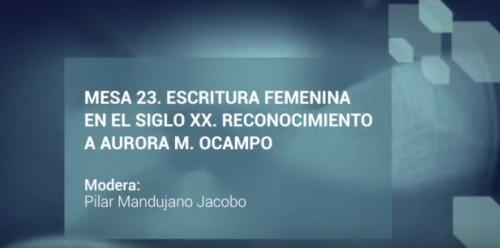 Jornadas Filológicas. Mesa 23. Escritura femenina en el siglo XX. Reconocimiento a Aurora M. Ocampo
