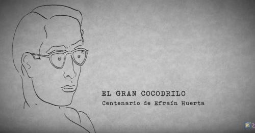Efraín Huerta: el gran cocodrilo