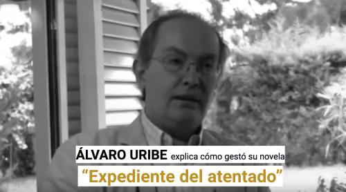 Álvaro Uribe explica cómo gestó su novela 'Expediente del atentado'