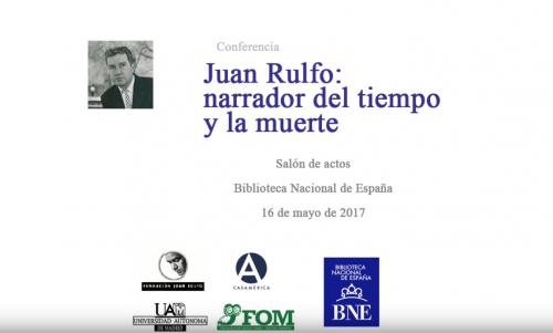 Conferencia Juan Rulfo: narrador del tiempo y de la muerte