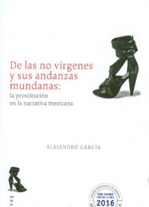 De las no vírgenes y sus andanzas mundanas : la prostitución en la narrativa