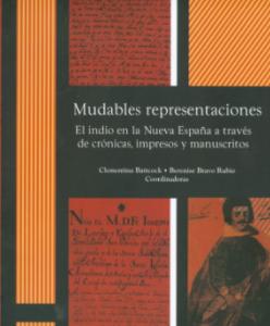 Mudables representaciones : el indio en la Nueva España a través de crónicas, impresos y manuscritos