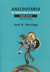 Anecdotario de forasteros en México Siglos XVI-XXI : tercera parte