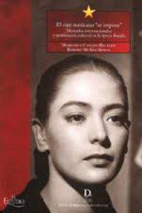 """El cine mexicano """"se impone"""" : mercados internacionales y penetración cultural en la época dorada"""