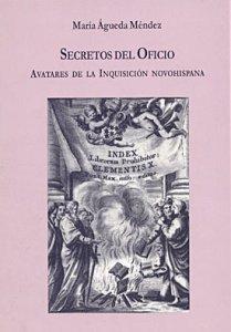Secretos del Oficio : avatares de la Inquisición novohispana