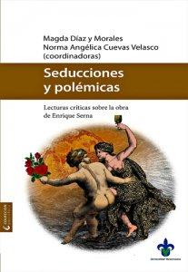 Seducciones y polémicas : lecturas críticas sobre la obra de Enrique Serna