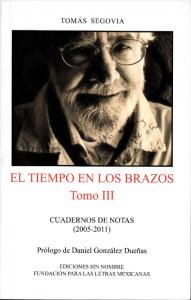 El tiempo en los brazos. Tomo III. Cuadernos de notas (2005-2011)
