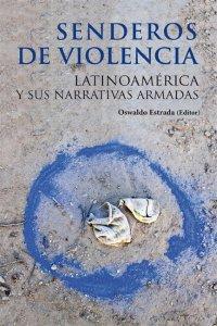 Senderos de violencia : Latinoamérica y sus narrativas armadas