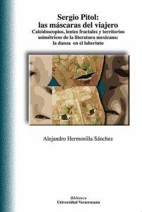 Sergio Pitol: las máscaras del viajero : caleidoscopios, lentes fractales y territorios asimétricos de la literatura mexicana: la danza en el laberinto
