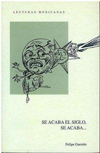 Se acaba el siglo, se acaba : el paso del siglo XIX al XX en la prensa de la Ciudad de México