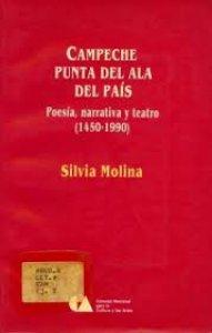 Campeche : punta del ala del país : poesía, narrativa y teatro, 1450-1990