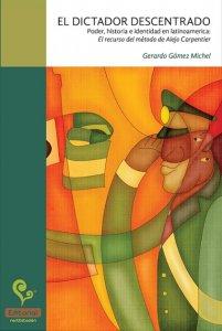 El dictador descentrado :  poder, historia e identidad en Latinoamérica : el recurso del método de Alejo Carpentier
