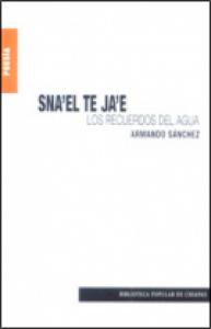 Sna'el te ja'e = Los recuerdos del agua