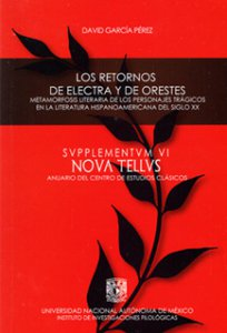Los retornos de Electra y de Orestes : metamorfosis literaria de los personajes trágicos en la literatura hispanoamericana del siglo XX