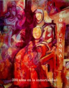Sor Juana : 300 años en la inmortalidad