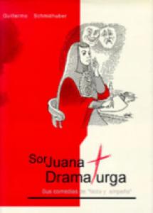 Sor Juana dramaturga, sus comedias de falda y empeño