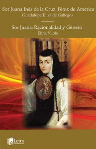 Sor Juana Inés de la Cruz, Fénix de América / Sor Juana: racionalidad y género
