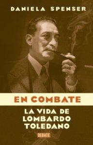 En combate : La vida de Lombardo Toledano
