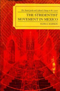 The stridentist movement in Mexico : the avant-garde and cultural change in the 1920s