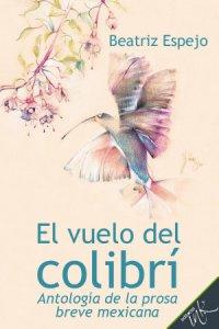 El vuelo del colibrí : antología de la prosa breve mexicana