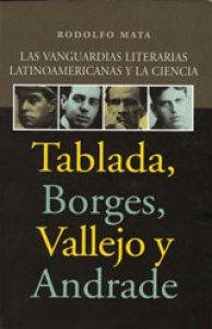 Las vanguardias literarias latinoamericanas y la ciencia : Tablada, Borges, Vallejo y Andrade