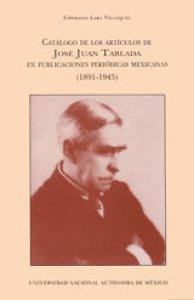 Catálogo de artículos de José Juan Tablada en publicaciones periódicas mexicanas: 1891-1945