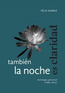 También la noche es claridad : antología personal (1984-2015)
