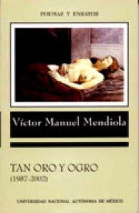 Tan oro y ogro (1987-2002). Antología de poemas y ensayos