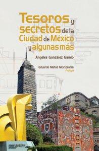 Tesoros y secretos de la Ciudad de México y algunas más
