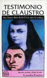 Testimonio de claustro : Sor Juana Inés de la Cruz ante la crítica