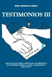 """Testimonios III : cartas de lectores, artículos, documentos y alocuciones sobre la lucha """"carapintada"""" (2007-2017)"""