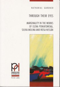 Through Their Eyes : Marginality in the Works of Elena Poniatwoska, Silvia Molina, and Rosa Nissán