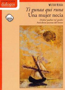 Ti gunaa qui runa/ Una mujer necia [Edición bilingüe]