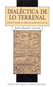 Dialéctica de lo terrenal : ensayos sobre la obra de José Revueltas