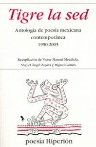 Tigre la sed: Antología de poesía mexicana contemporánea 1950-2005