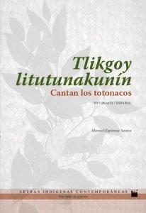 Tlikgoy Litutunakunín = Cantan los totonacos