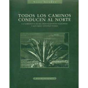 Todos los caminos conducen al Norte. La narrativa de Ricardo Elizondo Elizondo y Eduardo Antonio Parra