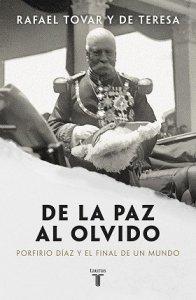 De la paz al olvido : Porfirio Díaz y el final de un mundo