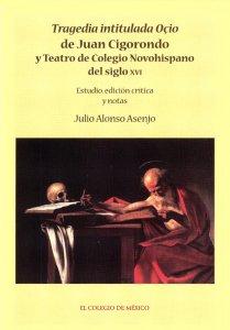 Tragedia intitulada Oçio de Juan de Cigorondo y teatro de colegio novohispano del siglo XVI