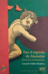 Tras el espíritu de Akenatón : subversivos contemporáneos