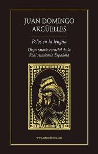 Pelos en la lengua : disparatorio esencial de la Real Academia Española