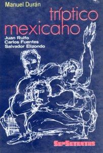 Tríptico mexicano: Juan Rulfo, Carlos Fuentes, Salvador Elizondo