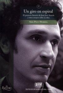 Un giro en espiral : el proyecto literario de Juan José Arreola