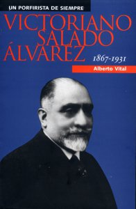 Un porfirista de siempre: Victoriano Salado Álvarez 1867-1931