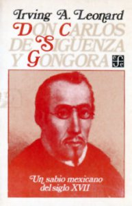 Don Carlos de Sigüenza y Góngora : un sabio mexicano del siglo XVII