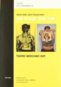 Un viaje sin fin : teatro mexicano hoy